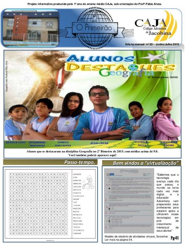Projeto informativo produzido pelo 1º ano do ensino médio CAJa, sob orientação do Profº:Fábio Alves. Edição mensal: nº 03 ...
