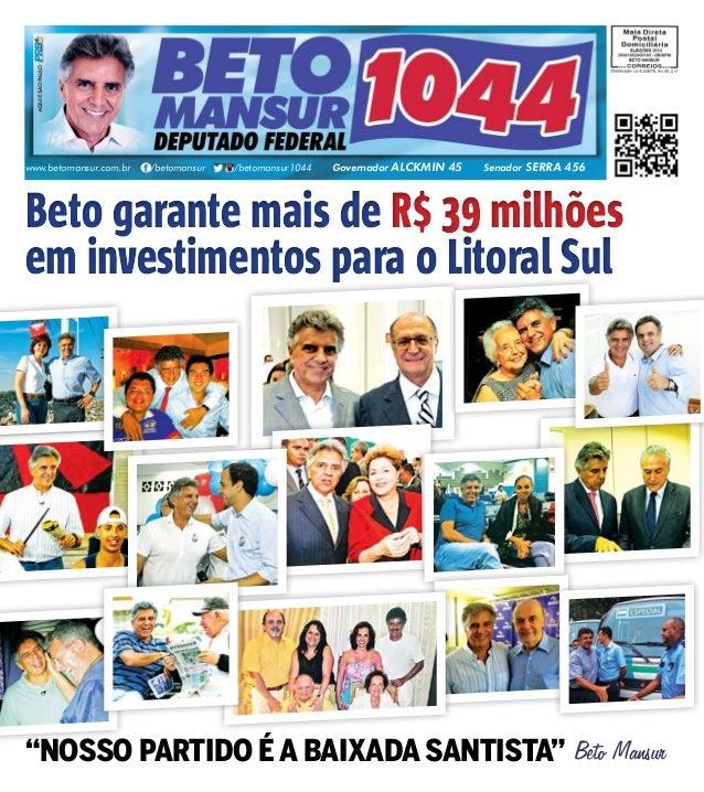 www.betomansur.com.br /betomansur /betomansur1044 Governador ALCKMIN 45 Senador SERRA 456  Beto garante mais de R$ 39 milh...