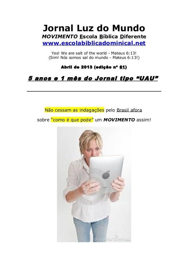 Jornal Luz do Mundo   MOVIMENTO Escola Bíblica Diferente    www.escolabiblicadominical.net        Yes! We are salt of the ...