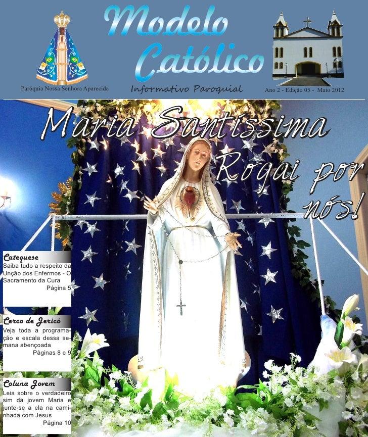 http://paroquiamodelo.blogspot.com      Paróquia Nossa Senhora Aparecida   Informativo Paroquial   Ano 2 - Edição 05 - Mai...