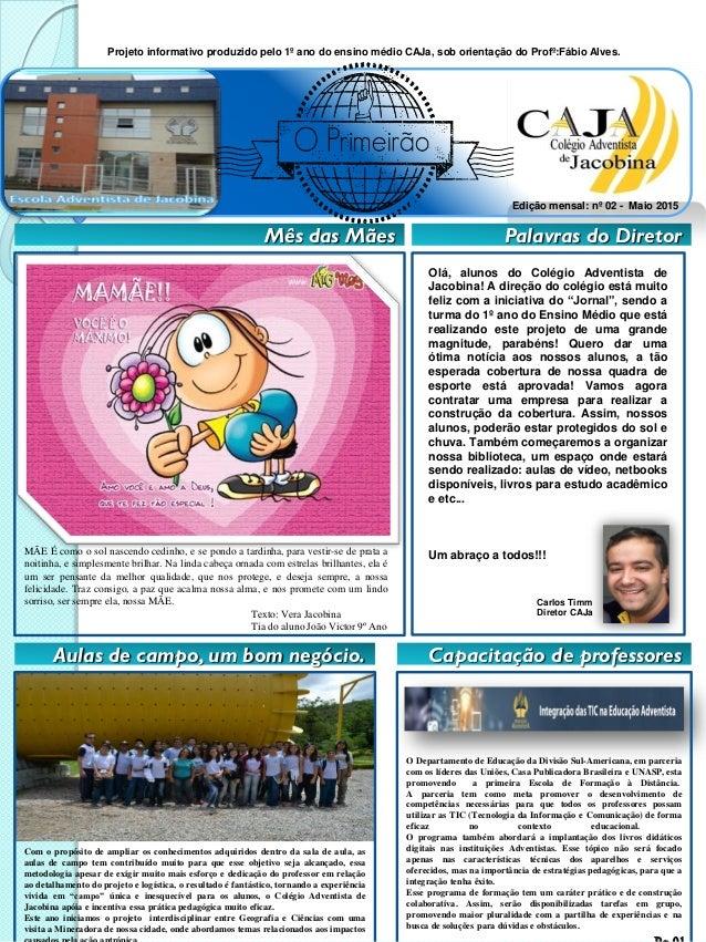 Projeto informativo produzido pelo 1º ano do ensino médio CAJa, sob orientação do Profº:Fábio Alves. Edição mensal: nº 02 ...