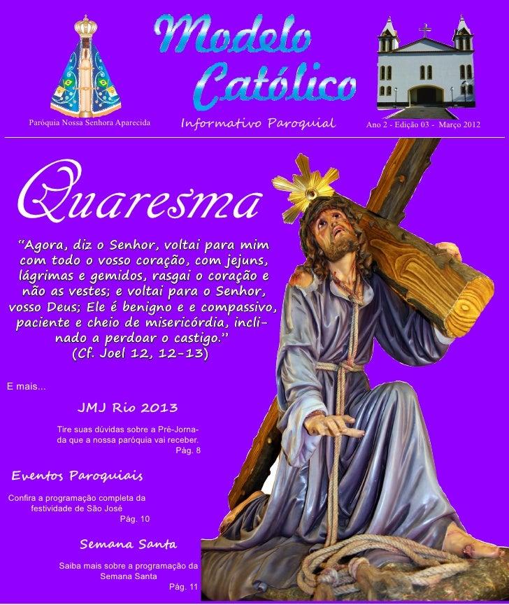 http://paroquiamodelo.blogspot.com     Paróquia Nossa Senhora Aparecida     Informativo Paroquial   Ano 2 - Edição 03 - Ma...
