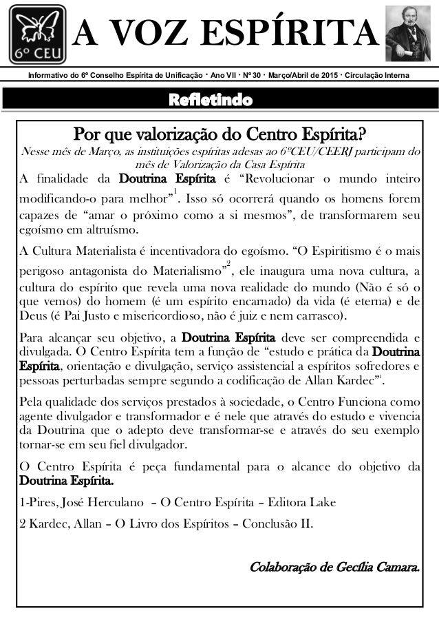 Informativo do 6º Conselho Espírita de Unificação · Ano VII · Nº 30 · Março/Abril de 2015 · Circulação Interna A VOZ ESPÍR...