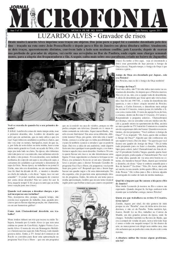 MÚSICA .FILME .HQ .SHOW  Ano 3 nº 15  João Pessoa, agosto 2013  Você se recorda de quando fez o seu primeiro desenho?  É d...