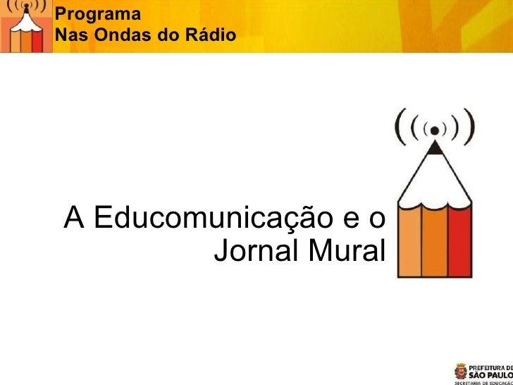 A Educomunicação e o Jornal Mural Programa  Nas Ondas do Rádio