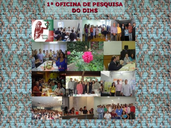 1ª OFICINA DE PESQUISA 1ª OFICINA DE PESQUISA        DO DIHS         DO DIHS