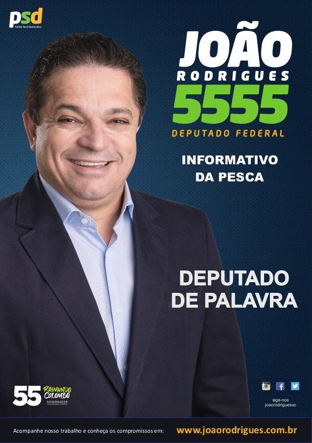 INFORMATIVO  DA PESCA  DEPUTADO  DE PALAVRA  siga-nos  joaorodriguessc  Acompanhe nosso trabalho e conheça os compromissos...