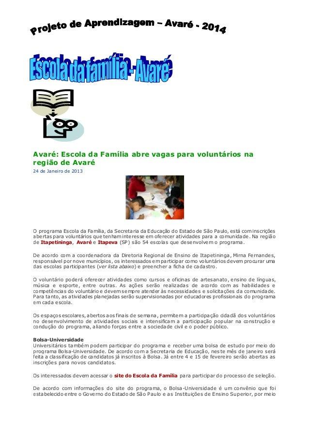 Avaré: Escola da Família abre vagas para voluntários na  região de Avaré  24 de Janeiro de 2013  O programa Escola da Famí...