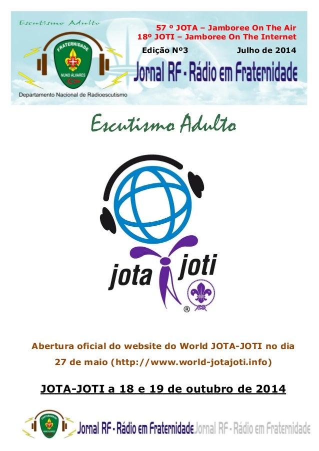 57 º JOTA – Jamboree On The Air 18º JOTI – Jamboree On The Internet Edição Nº3 Julho de 2014 Escutismo Adulto Abertura ofi...