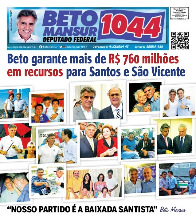 www.betomansur.com.br /betomansur /betomansur1044 Governador ALCKMIN 45 Senador SERRA 456  Beto garante mais de R$ 760 mil...