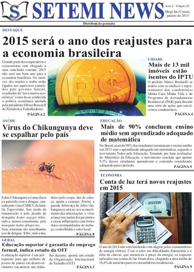 Ano 2 - Edição 22 Mogi das Cruzes, janeiro de 2015 Distribuição gratuita SETEMI NEWS Grande parte dos empresários e econom...