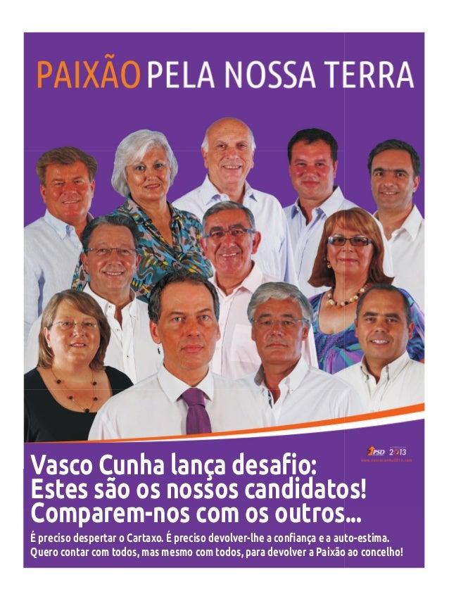 Estes são os nossos candidatos! Comparem-nos com os outros... Quero contar com todos, mas mesmo com todos, para devolver a...