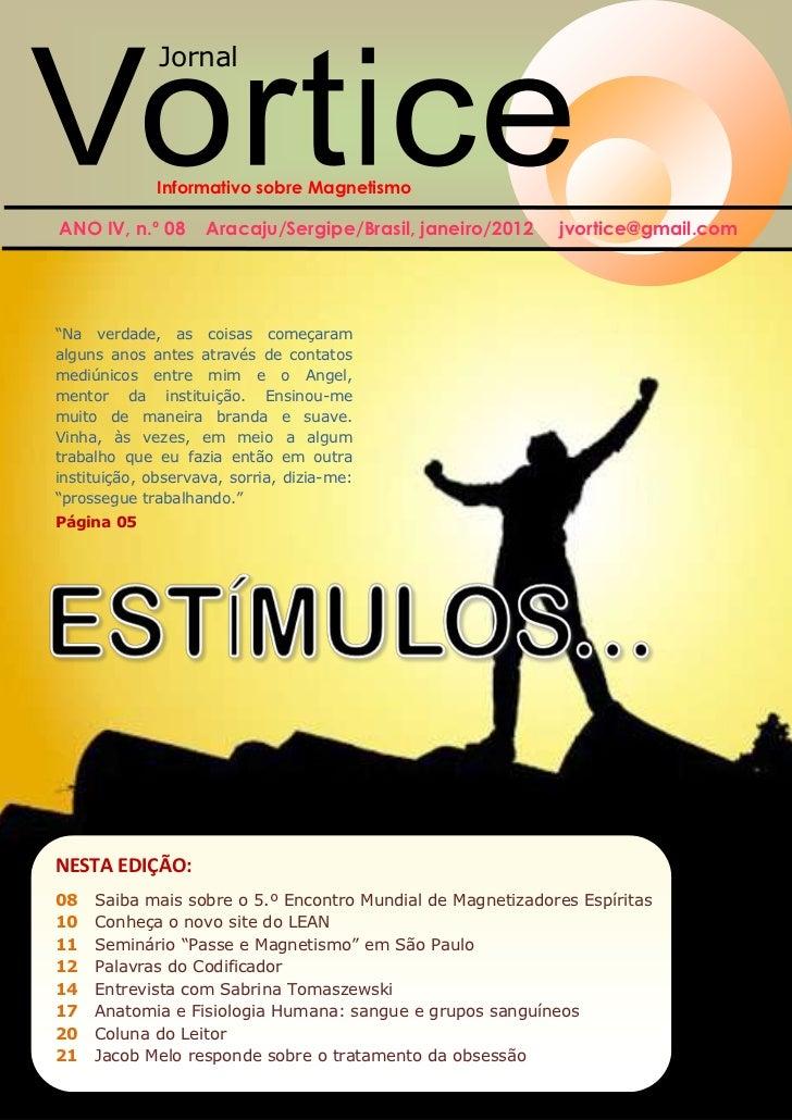 Jornal              Informativo sobre MagnetismoANO IV, n.º 08      Aracaju/Sergipe/Brasil, janeiro/2012    jvortice@gmail...