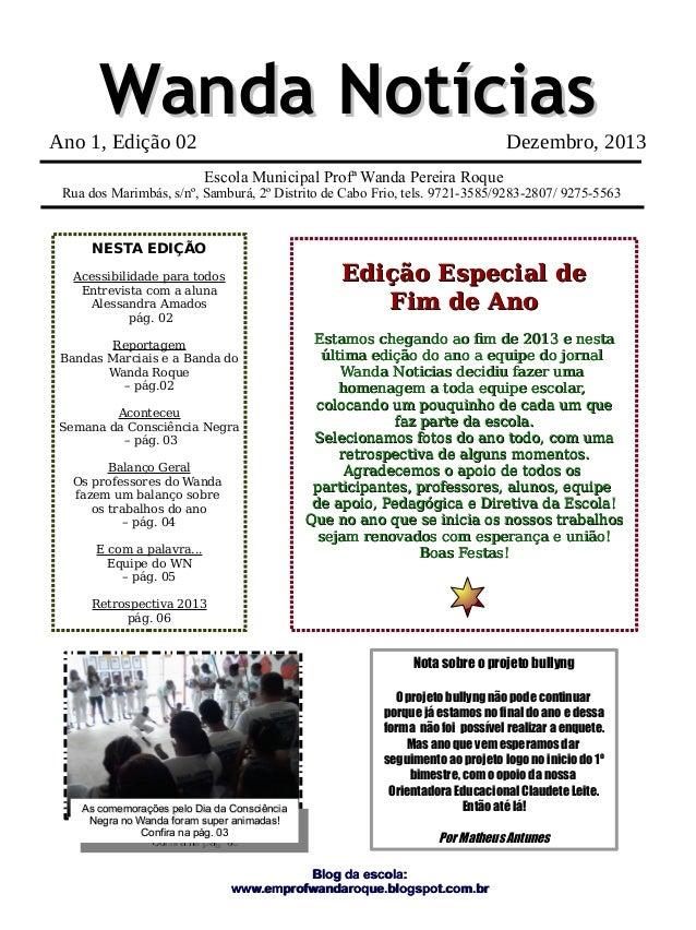 Wanda Notícias  Ano 1, Edição 02  Dezembro, 2013  Escola Municipal Profª Wanda Pereira Roque  Rua dos Marimbás, s/nº, Samb...
