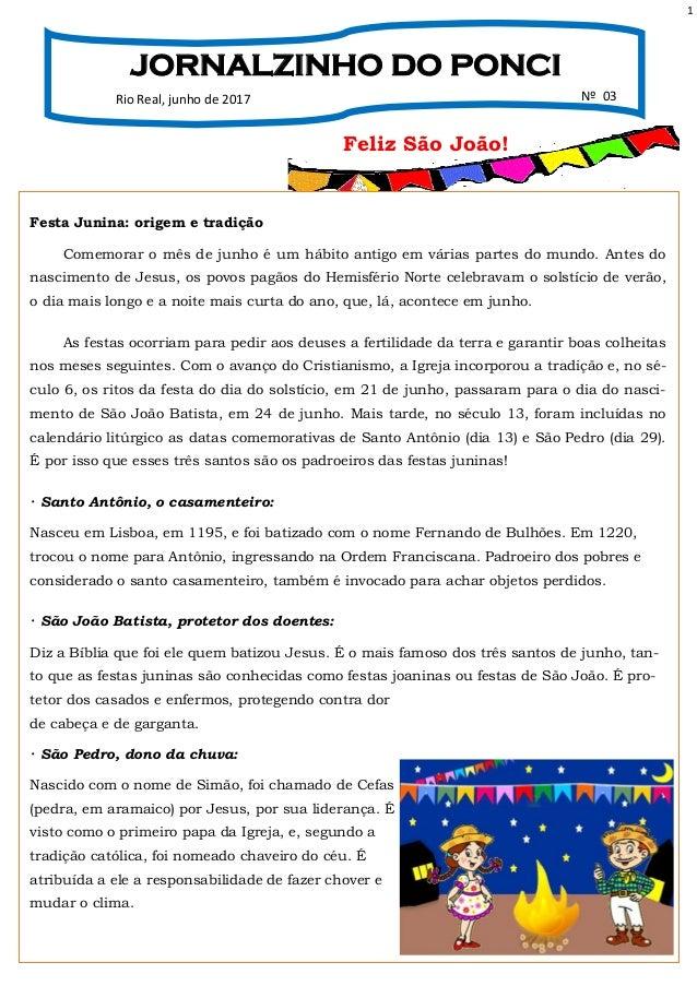 1 JORNALZINHO DO PONCI Rio Real, junho de 2017 Nº 03 Feliz São João! Festa Junina: origem e tradição Comemorar o mês de ju...