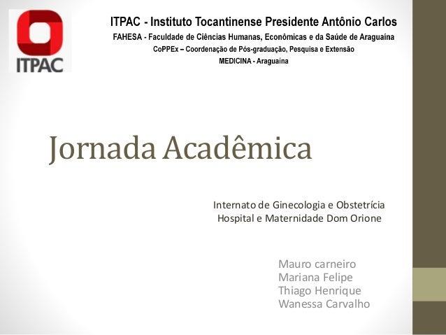 Jornada Acadêmica Mauro carneiro Mariana Felipe Thiago Henrique Wanessa Carvalho Internato de Ginecologia e Obstetrícia Ho...