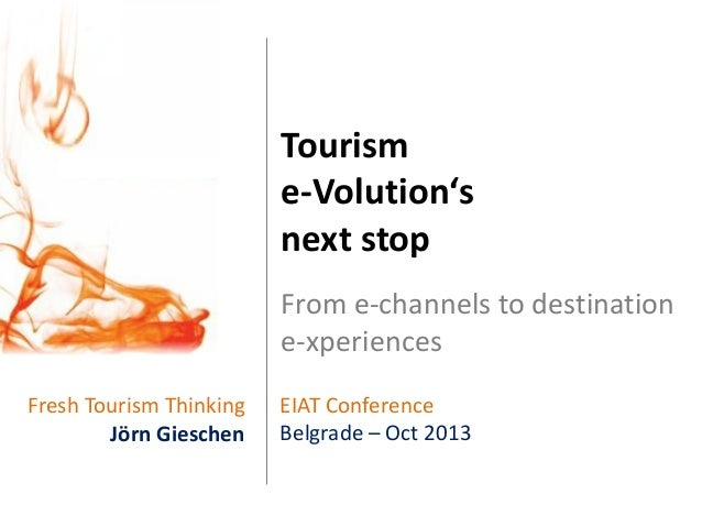 Tourism e-Volution's next stop From e-channels to destination e-xperiences Fresh Tourism Thinking Jörn Gieschen  EIAT Conf...