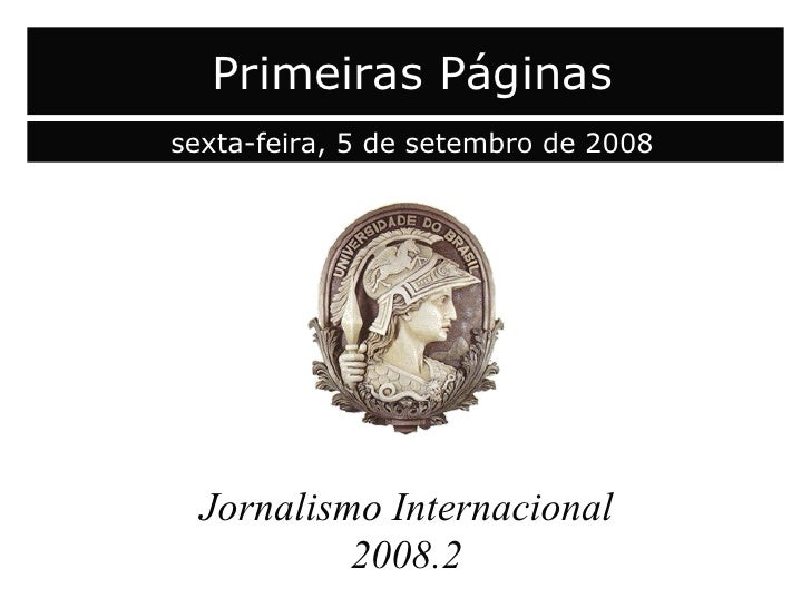 capa Jornalismo Internacional 2008.2 Primeiras Páginas sexta-feira, 5 de setembro de 2008