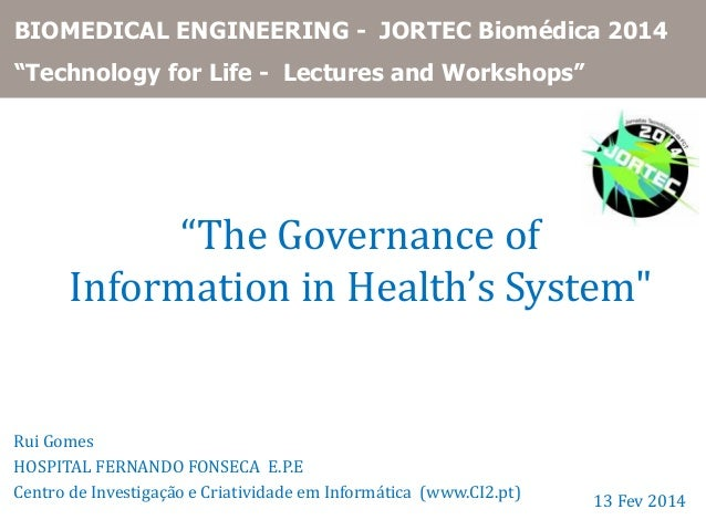 "BIOMEDICAL ENGINEERING - JORTEC Biomédica 2014 ""Technology for Life - Lectures and Workshops""  ""The Governance of Informat..."