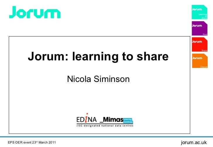 Jorum: learning to share   Nicola Siminson  EPS OER event 23 rd  March 2011