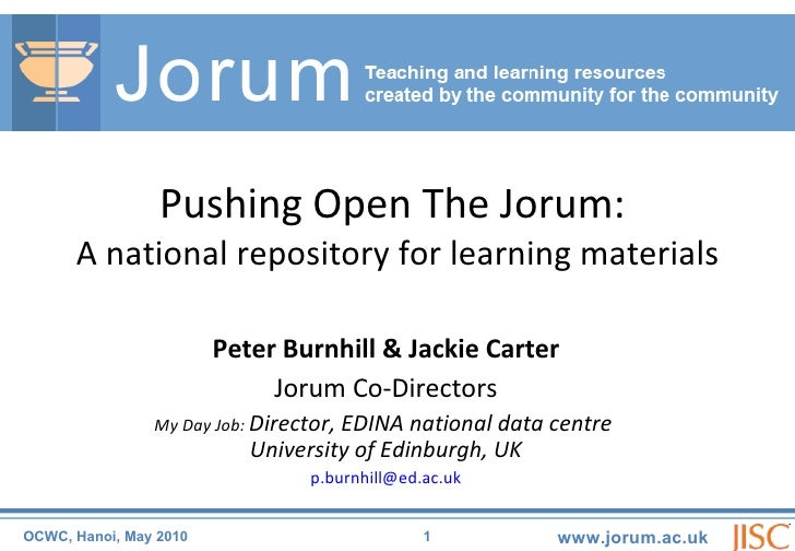 Peter Burnhill & Jackie Carter Jorum Co-Directors My Day Job:  Director, EDINA national data centre  University of Edinbur...