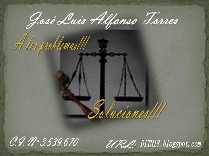 José Luis Alfonso Torres<br />A los problemas!!!<br />Soluciones!!!<br />C.I. Nª 3.539.670<br />URL:<br />DITN18.blogspot....