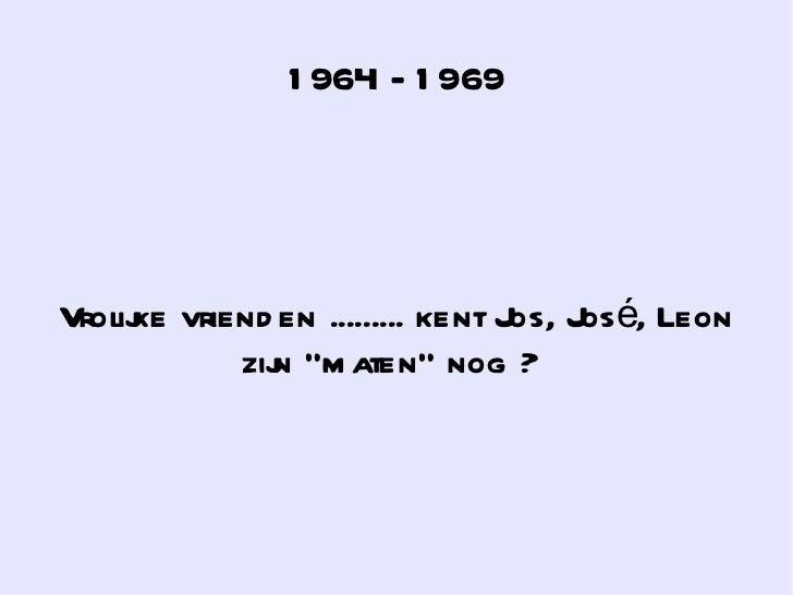 """1964 - 1969 Vrolijke vrienden   ......... kent Jos, José, Leon zijn """"maten"""" nog ?"""