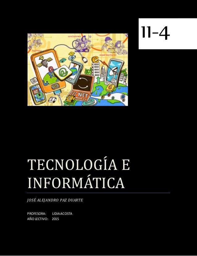 TECNOLOGÍA E ÍNFORMATÍCA JOSÉ ALEJANDRO PAZ DUARTE PROFESORA: LIDIA ACOSTA AÑOLECTIVO: 2015 1 11-4