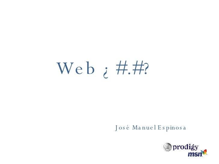 José Manuel Espinosa Web ¿#.#?