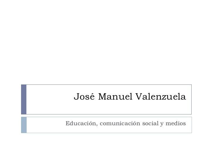 José Manuel Valenzuela Educación, comunicación social y medios