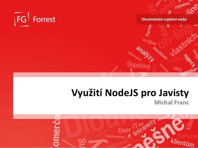 www.fg.cz Využití NodeJS pro Javisty Michal Franc