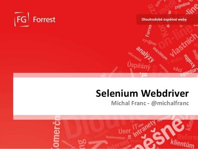 www.fg.cz Selenium Webdriver Michal Franc - @michalfranc