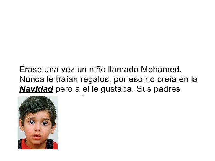 <ul>Érase una vez un niño llamado Mohamed. Nunca le traían regalos, por eso no creía en la  Navidad  pero a el le gustaba....
