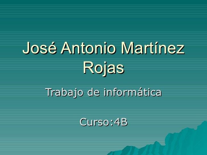 José Antonio Martínez Rojas Trabajo de informática Curso:4B