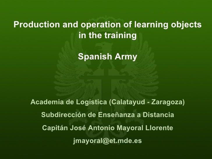 Production and operation of learning objects in the training Spanish Army  Academia de Logística (Calatayud - Zaragoza) Su...