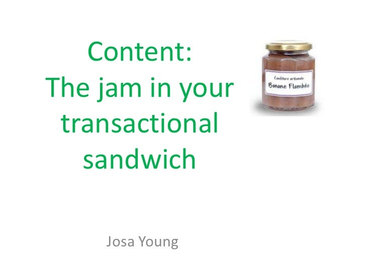 Content:The jam in your transactional   sandwich    Josa Young