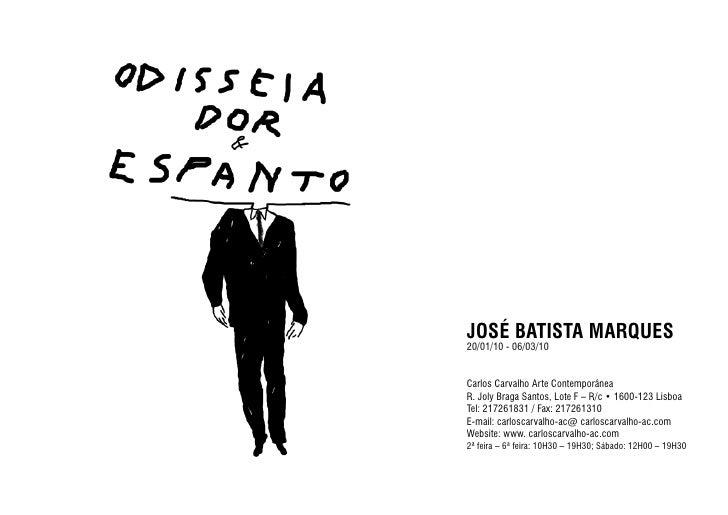 JOSÉ BATISTA MARQUES 20/01/10 - 06/03/10   Carlos Carvalho Arte Contemporânea R. Joly Braga Santos, Lote F – R/c • 1600-12...
