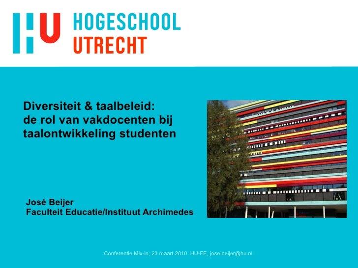 José Beijer Faculteit Educatie/Instituut Archimedes Diversiteit & taalbeleid: de rol van vakdocenten bij  taalontwikkeling...