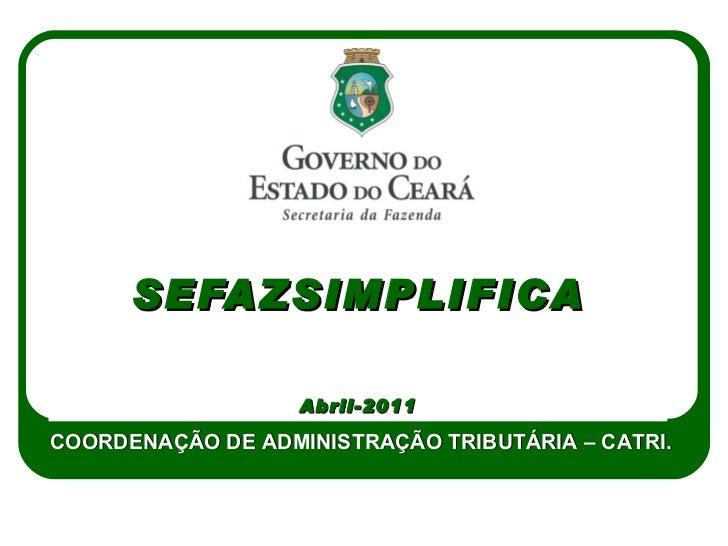 SEFAZSIMPLIFICA Abril-2011 COORDENAÇÃO DE ADMINISTRAÇÃO TRIBUTÁRIA – CATRI.