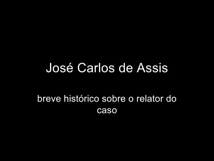 José Carlos de Assis breve histórico sobre o relator do caso