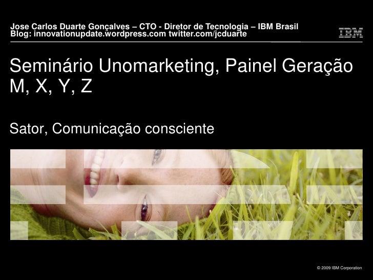 Jose Carlos Duarte Gonçalves – CTO - Diretor de Tecnologia – IBM Brasil <br />Blog: innovationupdate.wordpress.com twitter...