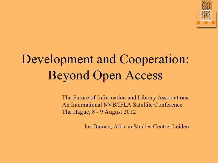 Development and Cooperation:    Beyond Open Access      The Future of Information and Library Associations      An Interna...