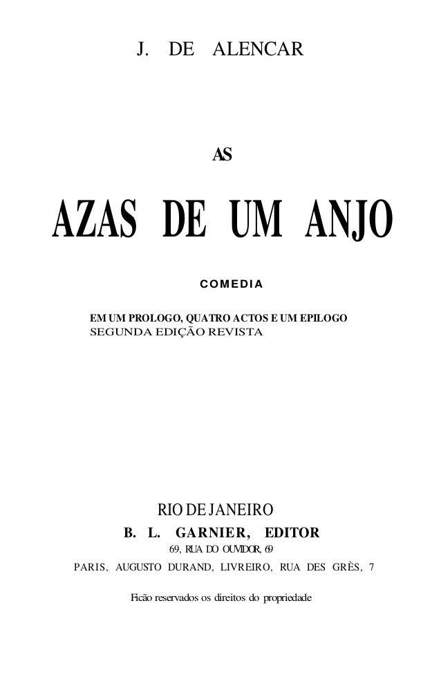 J. DE ALENCAR AS AZAS DE UM ANJO COMEDIA EM UM PROLOGO, QUATRO ACTOS E UM EPILOGO SEGUNDA EDIÇÃO REVISTA RIO DE JANEIRO B....