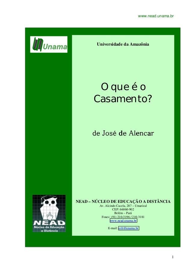 www.nead.unama.br 1 Universidade da Amazônia O que é o Casamento? de José de Alencarde José de Alencarde José de Alencarde...