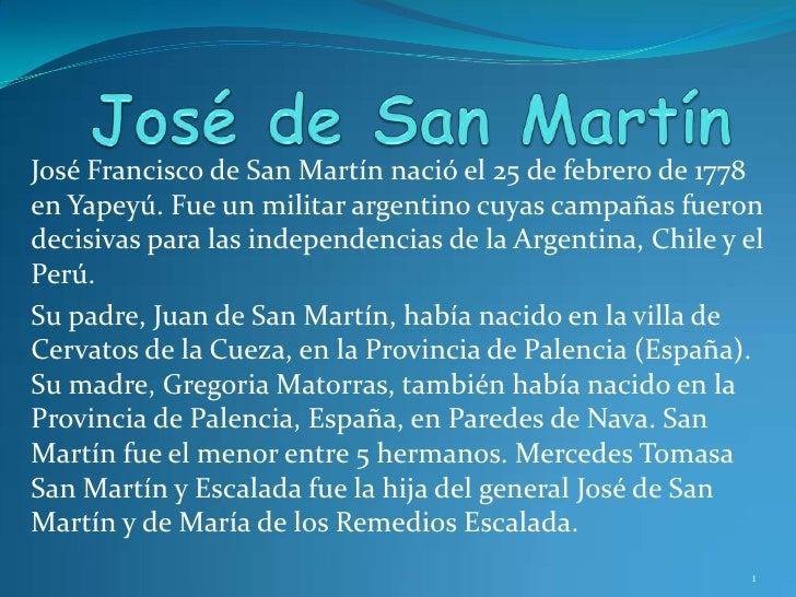 José de San Martín<br />José Francisco de San Martín nació el 25 de febrero de 1778 en Yapeyú. Fue un militar argentino cu...