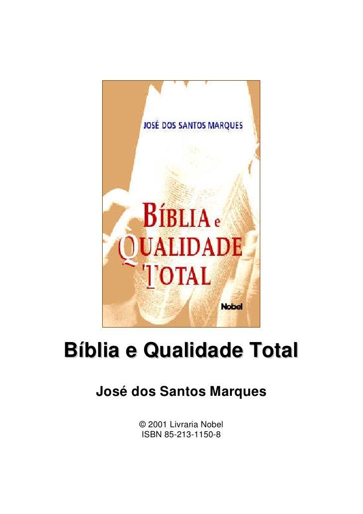 Bíblia e Qualidade Total   José dos Santos Marques        © 2001 Livraria Nobel        ISBN 85-213-1150-8