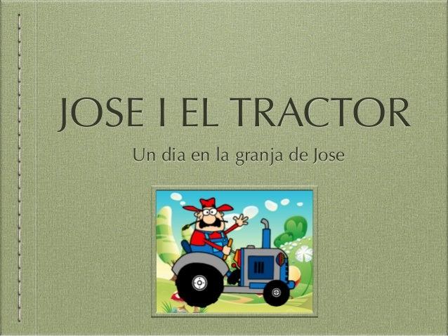 JOSE I EL TRACTOR Un dia en la granja de Jose