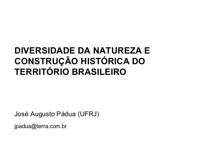DIVERSIDADE DA NATUREZA ECONSTRUÇÃO HISTÓRICA DOTERRITÓRIO BRASILEIROJosé Augusto Pádua (UFRJ)jpadua@terra.com.br