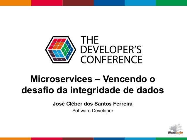 Globalcode – Open4education Microservices – Vencendo o desafio da integridade de dados José Cléber dos Santos Ferreira Sof...