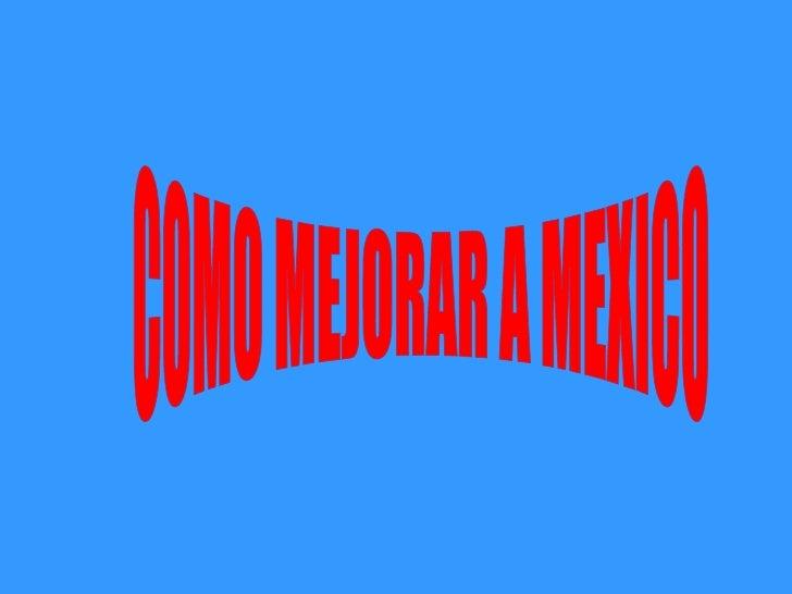 COMO MEJORAR A MEXICO